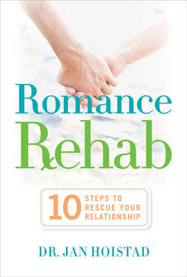 Romance Rehab: 10 Steps to Rescue Your Relationship