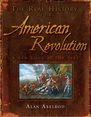 Real History of the American Revolution: A New Look at the Past