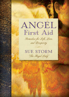 Angel First Aid: Remedies for Life, Love, and Prosperity
