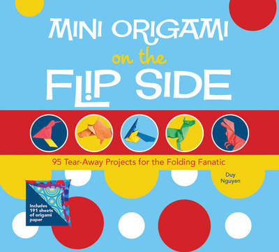 Mini Origami on the Flip Side: 95 Tear-away Projects for the Folding Fanatic