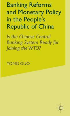 Banking Reforms and Monetary Policy in the People's Republic of China: Is the Chinese Central Banking System Ready for Joining the WTO?