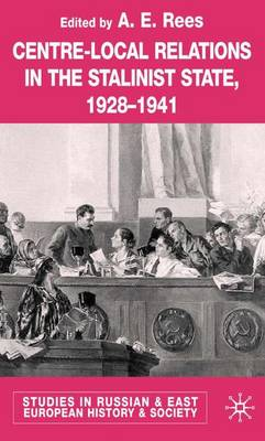 Centre-Local Relations in the Stalinist State, 1928-1941