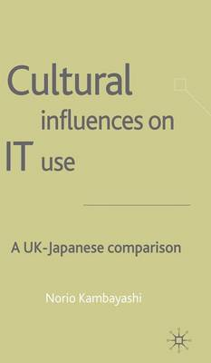 Cultural Influences on IT Use: A UK - Japanese Comparison