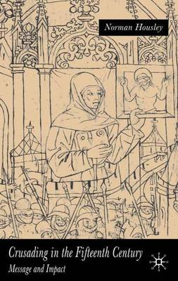 Crusading in the Fifteenth Century: Message and Impact