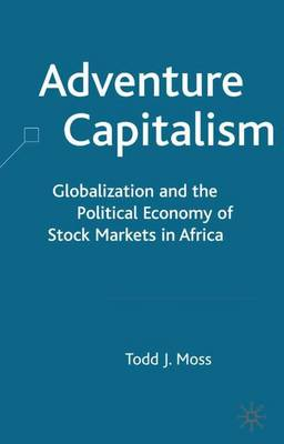 Adventure Capitalism: Globalization and the Political Economy of Stock Markets in Africa