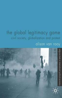 The Global Legitimacy Game: Civil Society, Globalization and Protest