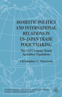 Domestic Politics and International Relations in US-Japan Trade Policymaking: The GATT Uruguay Round Agriculture Negotiations