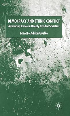 Democracy and Ethnic Conflict: Advancing Peace in Deeply Divided Societies