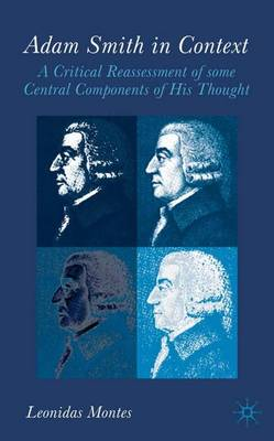 Adam Smith in Context: A Critical Reassessment of Some Central Components of His Thought