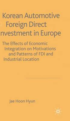 Korean Automotive Foreign Direct Investment in Europe: Effects of Economic Integration Motivations and Patterns of FDI and Industrial Location