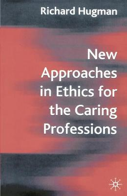 New Approaches in Ethics for the Caring Professions: Taking Account of Change for Caring Professions