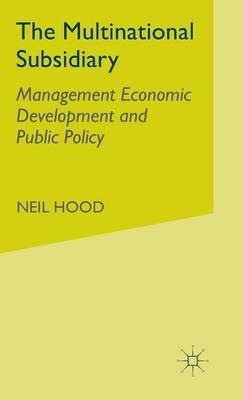 The Multinational Subsidiary: Management Economic Development and Public Policy