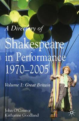 Directory of Shakespeare in Performance 1970-2005: v. 1: A Directory of Shakespeare in Performance 1970-2005 Great Britain