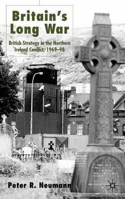 Britain's Long War: British Strategy in the Northern Ireland Conflict 1969-98