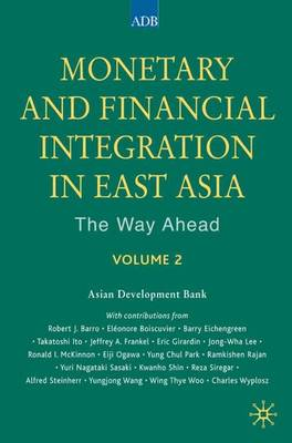 Monetary and Financial Integration in East Asia: The Way Ahead: Volume 2