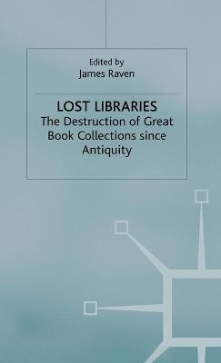 Lost Libraries: The Destruction of Great Book Collections Since Antiquity