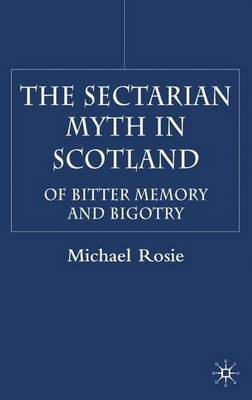 The Sectarian Myth in Scotland: Of Bitter Memory and Bigotry