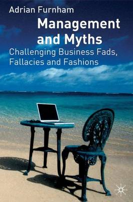 Management and Myths: Challenging business fads, fallacies and fashions