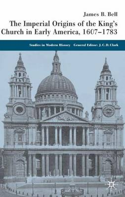 The Imperial Origins of the King's Church in Early America 1607-1783