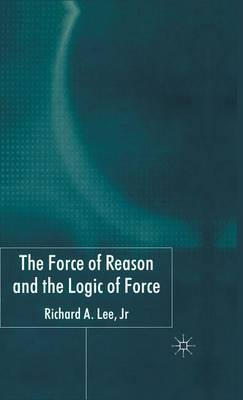 The Force of Reason and the Logic of Force