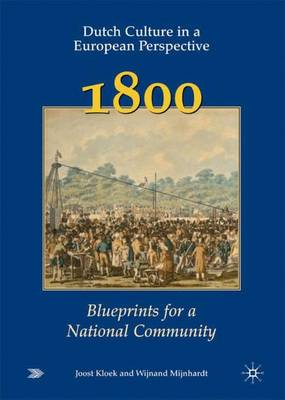 Dutch Culture in a European Perspective 2; 1800; Blueprints for a National Community