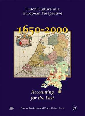 Dutch Culture in a European Perspective 5: Accounting for the Past - 1650-2000