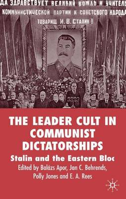 The Leader Cult in Communist Dictatorships: Stalin and the Eastern Bloc