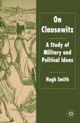 On Clausewitz: A Study of Military and Political Ideas