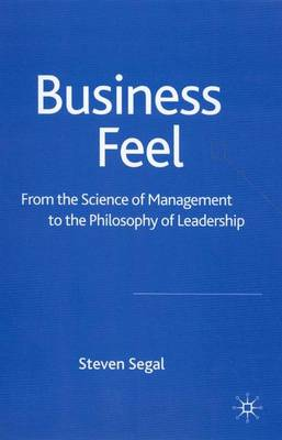 Business Feel: From the Science of Management to the Philosophy of Leadership