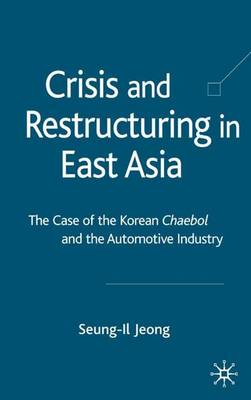 Crisis and Restructuring in East Asia: The Case of the Korean Chaebol and the Automotive Industry