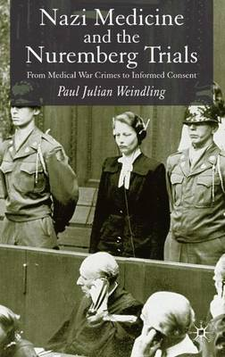 Nazi Medicine and the Nuremberg Trials: From Medical Warcrimes to Informed Consent