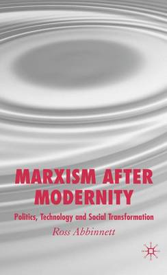Marxism after Modernity: Politics, Technology and Social Transformation