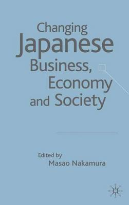 Changing Japanese Business, Economy and Society: Globalization of Post-Bubble Japan