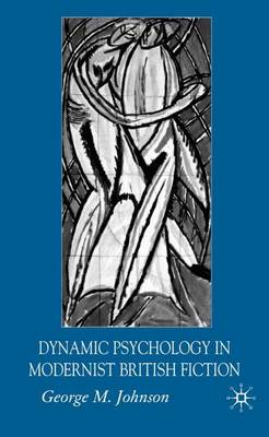 Dynamic Psychology in Modernist British Fiction