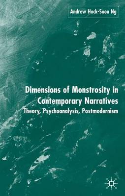 Dimensions of Monstrosity in Contemporary Narratives: Theory, Psychoanalysis, Postmodernism