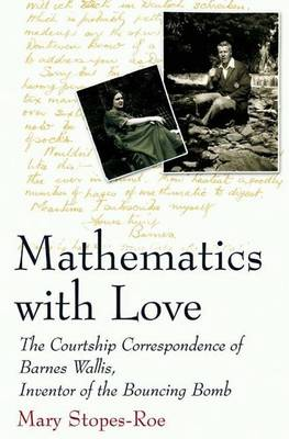 Mathematics with Love: The Courtship Correspondence of Barnes Wallis, Inventor of the Bouncing Bomb