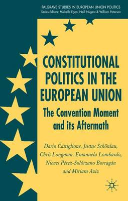 Constitutional Politics in the European Union: The Convention Moment and its Aftermath
