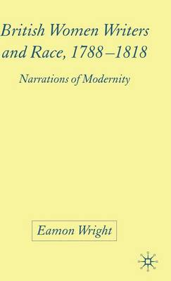 British Women Writers and Race, 1788-1818: Narrations of Modernity