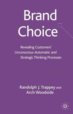 Brand Choice: Revealing Customers' Unconscious-Automatic and Strategic Thinking Processes