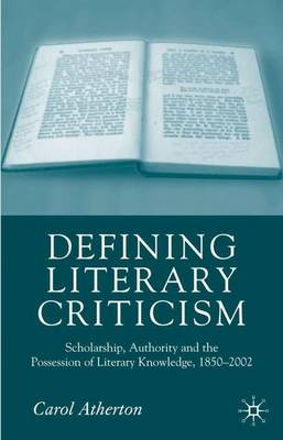 Defining Literary Criticism: Scholarship, Authority and the Possession of Literary Knowledge, 1880-2002