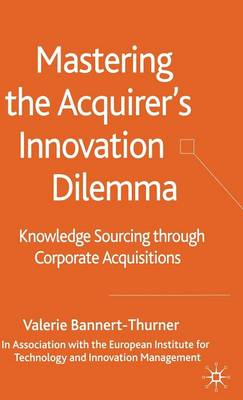 Mastering the Acquirer's Innovation Dilemma: Knowledge Sourcing Through Corporate Acquisitions