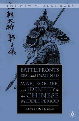 Battlefronts Real and Imagined: War, Border, and Identity in the Chinese Middle Period