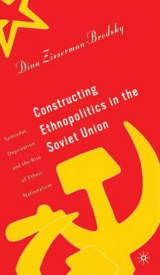 Constructing Ethnopolitics in the Soviet Union: Samizdat, Deprivation and the Rise of Ethnic Nationalism