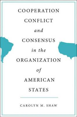 Cooperation, Conflict and Consensus in the Organization of American States