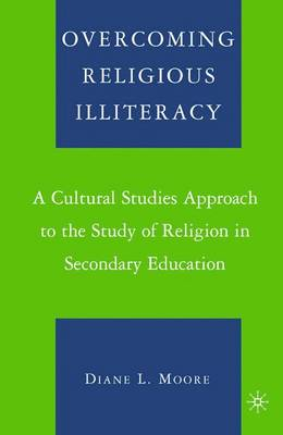 Overcoming Religious Illiteracy: A Cultural Studies Approach to the Study of Religion in Secondary Education