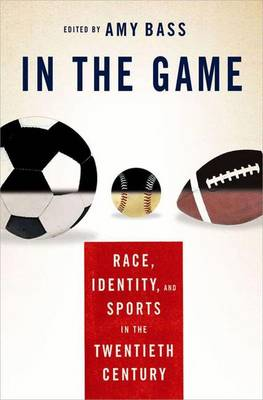 The In the Game: Race, Identity, and Sports in the Twentieth Century