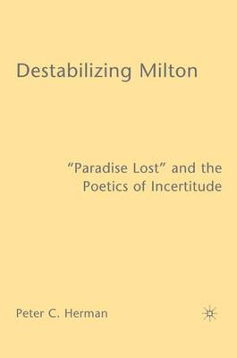 "Destabilizing Milton: ""Paradise Lost"" and the Poetics of Incertitude"