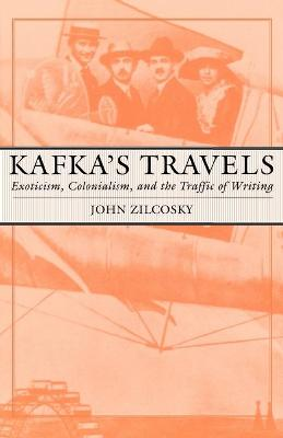 Kafka's Travels: Exoticism, Colonialism, and the Traffic of Writing