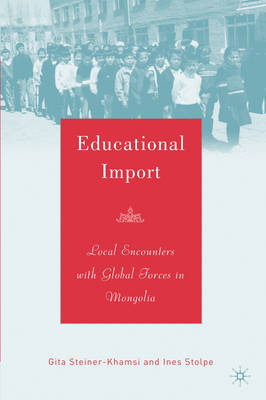 Educational Import: Local Encounters with Global Forces in Mongolia