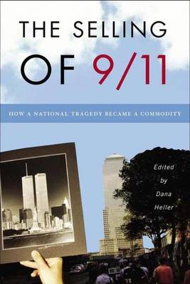 The Selling of 9/11: How a National Tragedy Became a Commodity